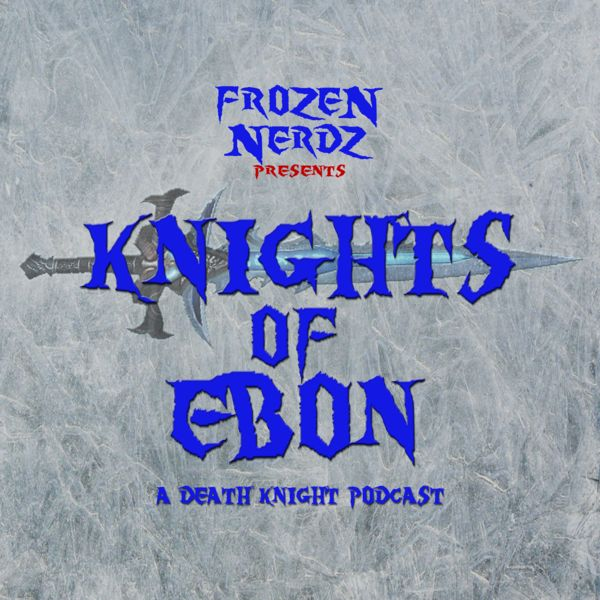 Knights of Ebon - A World of Warcraft Death Knight Podcast